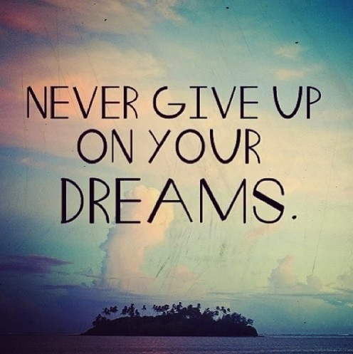 Never Give Up On Your Dreams1