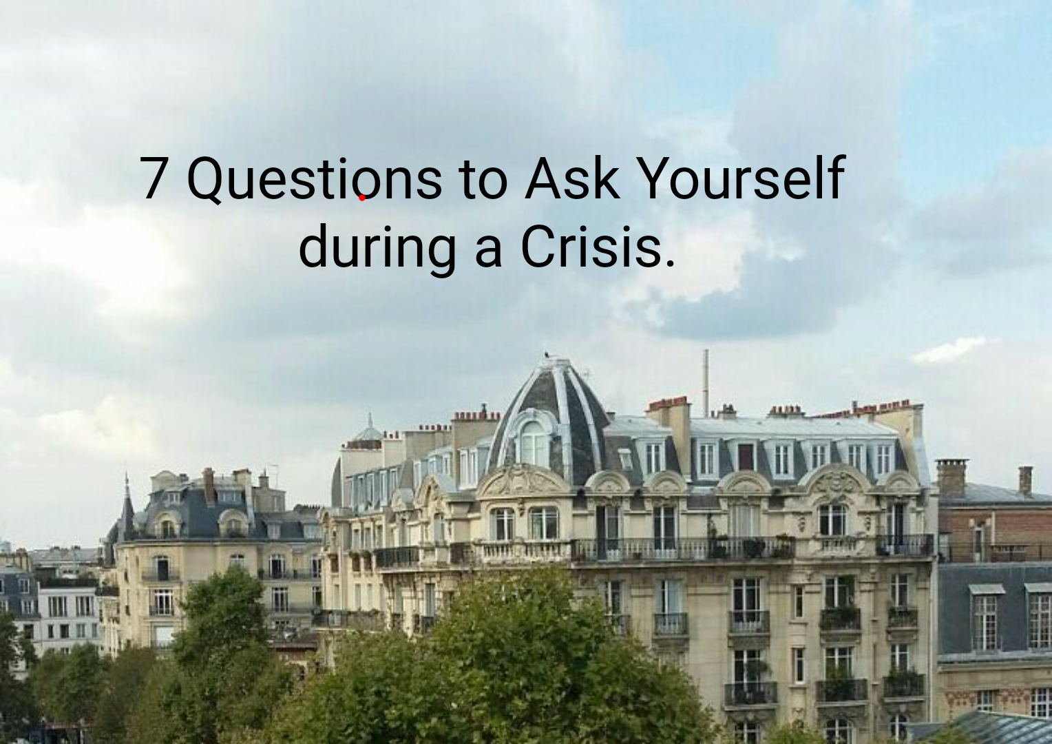 #Wisdomkeys: 7 Questions To Ask Yourself During A Crisis By @drMikeMurdock