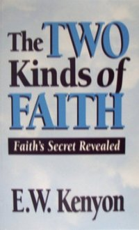 Kinds And Phases Of Faith – E.W.Kenyon